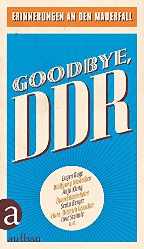 Goodbye, DDR: Erinnerungen an den Mauerfall