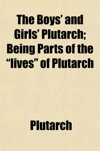 The Boys' and Girls' Plutarch; Being Parts of the