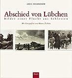 Abschied von Lübchen: Bilder einer Flucht aus Schlesien - Lucia Brauburger