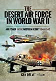 The Desert Air Force in World War II: Air Power in the Western Desert, 1940-1942: An Operational and Historical Record of the 1st Tactical Air Force
