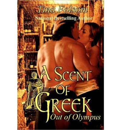 [ A SCENT OF GREEK: OUT OF OLYMPUS ] BY Folsom, Tina ( AUTHOR )Aug-25-2011 ( Paperback )