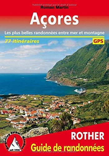 Acores (Azoren - französische Ausgabe): Les plus belles randonnées entre mer et montagne. 77 itinéraires. Avec traces de GPS par Roman Martin