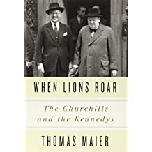 When Lions Roar: The Churchills and the Kennedys by Thomas Maier (2014-10-28)