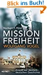 Mission Freiheit - Wolfgang Vogel: An...