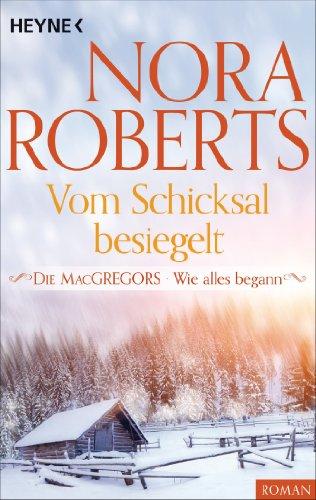 Die MacGregors - Wie alles begann. Vom Schicksal besiegelt (Die MacGregor-Serie 7) (Macgregors-serie Nora Roberts)