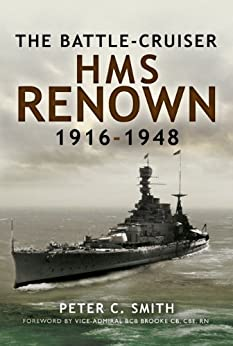 Battle-Cruiser HMS Renown 1916-48: Battle-Cruiser HMS Renown 1916-48 by [Smith, Peter]