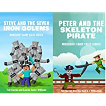 MINECRAFT: Steve and the Seven Iron Golems & Peter and the Skeleton Pirate (Book 1 & 3) (minecraft diaries, minecraft handbook, minecraft pocket edition, ... Fairy Tales Series) (English Edition)