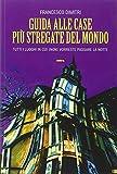 eBook Gratis da Scaricare Guida alle case piu stregate del mondo Tutti i luoghi in cui non vorreste passare la notte (PDF,EPUB,MOBI) Online Italiano