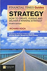 Strategy: How to create, pursue and deliver a winning strategy Fourth Edition (The FT Guides)
