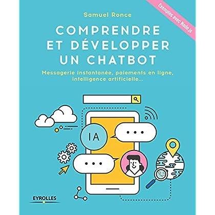 Comprendre et développer un Chatbot: Messagerie instantanée, paiements en ligne, intelligence artificielle ... Exemples avec Node.js