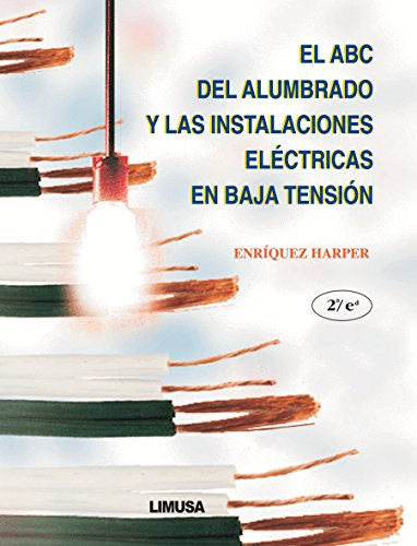 El ABC Del Alumbrado Y Las Instalaciones Electricas En Baja Tension / the ABC's of Lighting and Low Tension Electrical Installations por Gilberto Enriquez Harper