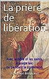 Telecharger Livres La priere de liberation Avec la Bible et les saints A usage laic ou pendant la confession (PDF,EPUB,MOBI) gratuits en Francaise