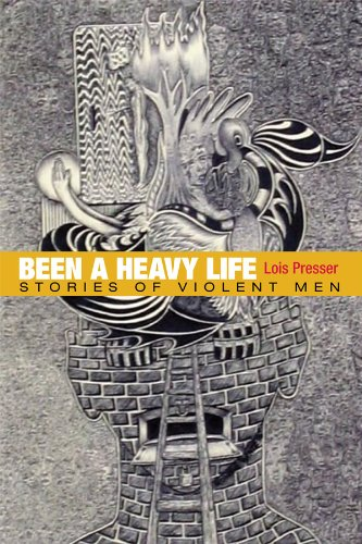 Been a Heavy Life: Stories of Violent Men (Critical Perspectives in Criminology)