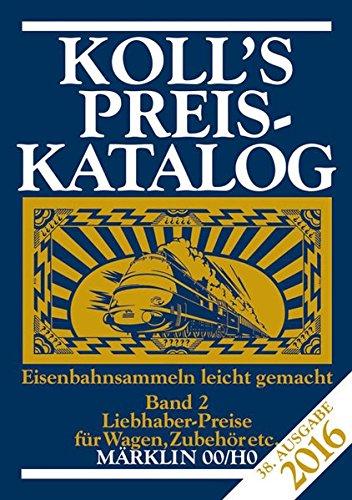 Koll's Preiskatalog: Märklin 00/H0, Ausgabe 2016, Band 2 Liebhaberpreise für Wagen, Zubehör, etc. Eisenbahnsammeln leicht gemacht