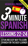#10: 3 Minute Spanish: Lessons 22-24: A fun and easy way to learn Spanish for the busy learner