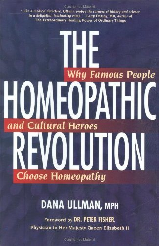 The Homeopathic Revolution: Why Famous People and Cultural Heroes Choose Homeopathy by Dana Ullman (1-Jan-2008) Paperback
