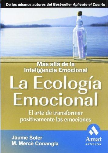 LA ECOLOGIA EMOCIONAL N/E: El arte de transformar positivamente la emociones, más allá de la inteligencia emocional de Conangla i Marín, M. Mercè Soler i Lleonart, Jaume (2009) Tapa blanda