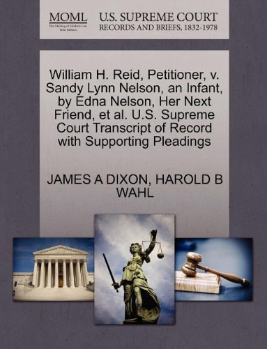 William H. Reid, Petitioner, v. Sandy Lynn Nelson, an Infant, by Edna Nelson, Her Next Friend, et al. U.S. Supreme Court Transcript of Record with Supporting Pleadings