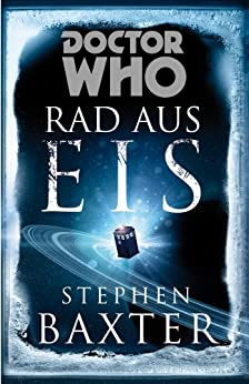 Doctor Who: Rad aus Eis (German Edition) by [Baxter, Stephen]