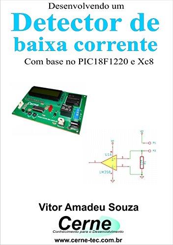 Desenvolvendo um Detector  de baixa corrente Com base no PIC18F1220 e XC8 (Portuguese Edition) Detector Base