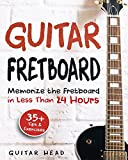 Best Guitar Instruction Books - Guitar Fretboard: Memorize The Fretboard In Less Than Review