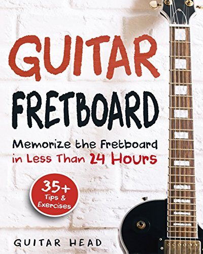 Guitar Fretboard: Memorize The Fretboard In Less Than 24 Hours: 35+ Tips And Exercises Included por Guitar Head