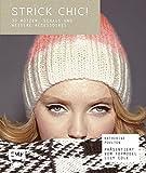 Strick chic!: 30 Mützen, Schals und weitere Accessoires, präsentiert von Lily Cole
