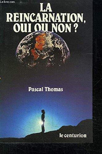 La réincarnation, oui ou non? par Pascal Thomas