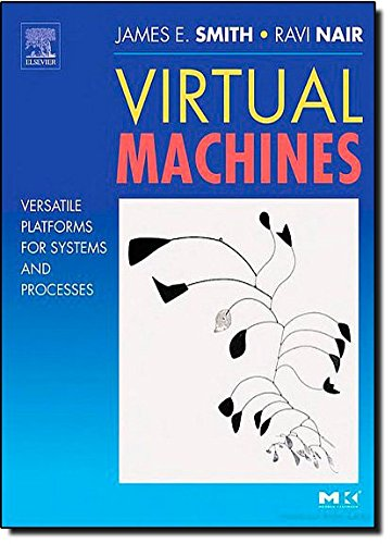 Virtual Machines: Versatile Platforms for Systems and Processes (The Morgan Kaufmann Series in Computer Architecture and Design)