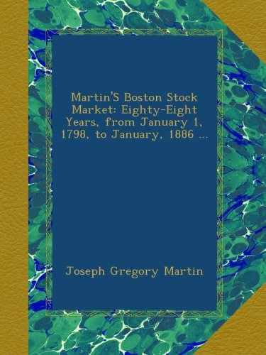 martins-boston-stock-market-eighty-eight-years-from-january-1-1798-to-january-1886-