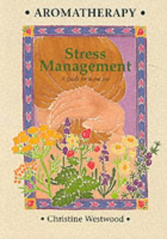 Aromatherapy Stress Management: A Guide for Home Use by Christine Westwood (1-Jan-1994) Paperback