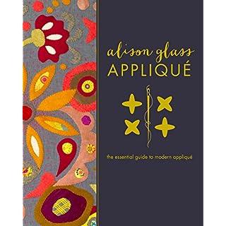 Alison Glass Applique: The Essential Guide to Modern Applique