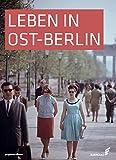 Leben in Ost-Berlin: Alltag in Bildern 1945-1990 - Jens Kegel