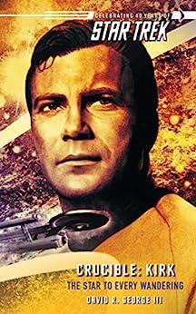 Star Trek: The Original Series: Crucible: Kirk: The Star to Every Wandering by [George III, David R.]