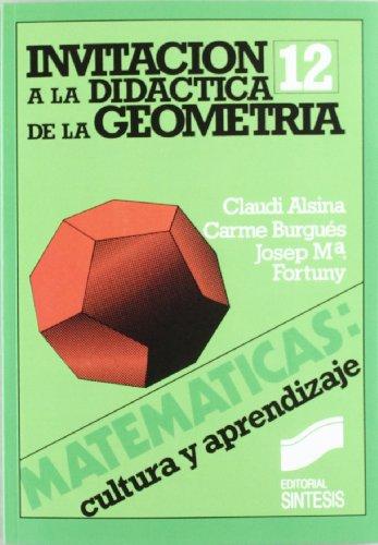 Invitación a la didáctica de la geometría (Matemáticas, cultura y aprendizaje) por Claudi Alsina