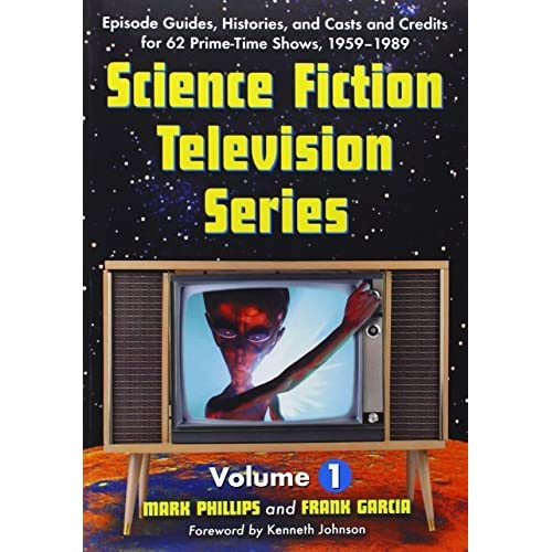 Science Fiction Television Series: Episode Guides, Histories, And Casts And Credits for 62 Prime-time Shows, 1959 Through 1989. Two Volume Set by Mark Phillips Frank Garcia(2006-12-01)