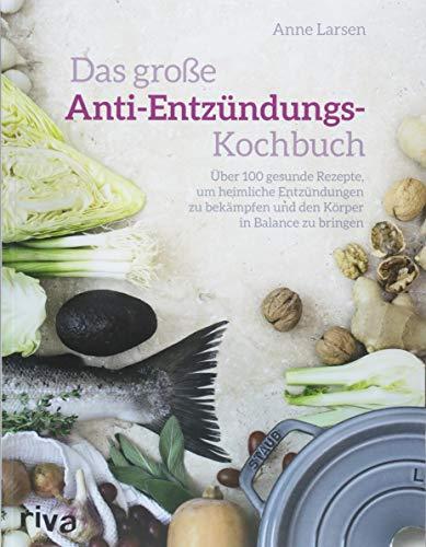 Das große Anti-Entzündungs-Kochbuch: Über 100 gesunde Rezepte, um heimliche Entzündungen zu bekämpfen und den Körper in Balance zu bringen -