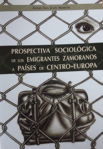 Prospectiva sociológica de los emigrantes zamoranosa países de centro-europa por Ángel San Juan Marciel