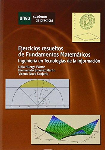 Ejercicios resueltos de fundamentos matemáticos. Ingeniería en tecnologías de la información (CUADERNO DE PRÁCTICAS)