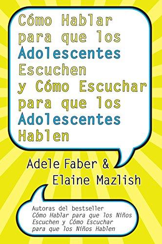Cómo Hablar para que los Adolescentes Escuchen y Cómo Escuchar para que los Adol: y Cómo Escuchar para que los Adolocentes Hablan par Adele Faber