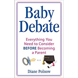 Baby Debate: Everything you need to consider BEFORE becoming a parent by [Polnow, Diane]