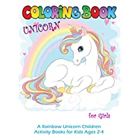 Unicorn Coloring Book for Girls: A Rainbow Unicorn Children Activity Books for Kids Ages 2-4