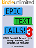 Epic Text Fails! 3 - More Funniest Autocorrects, Wrong Numbers, and Smartphone Mishaps (English Edition)