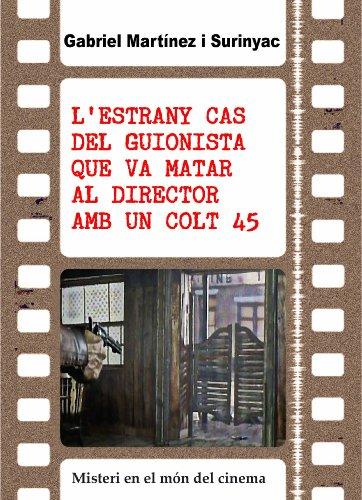 L'estrany cas del guionista que va matar al director amb un colt 45 (Catalan Edition) por Gabriel Martínez i Surinyac