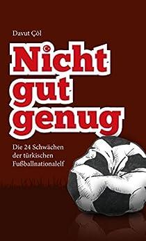 Nicht gut genug: Die 24 Schwächen der türkischen Fußballnationalelf (German Edition) by [Cöl, Davut]