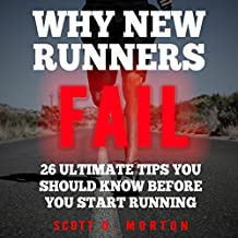 Why New Runners Fail: 26 Ultimate Tips You Should Know Before You Start Running