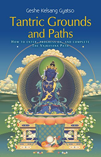 Tantric Grounds and Paths: How to Enter, Progress on, and Complete the Vajrayana Path (English Edition) por Geshe Kelsang Gyatso