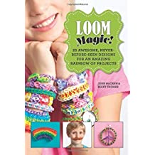 Loom Magic!: 25 Awesome, Never-Before-Seen Designs for an Amazing Rainbow of Projects by John McCann (2013-12-03)