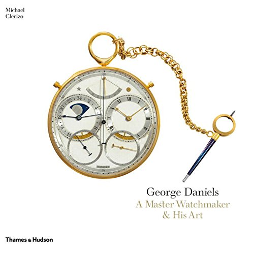 George Daniels: A Master Watchmaker & His Art por Michael Clerizo