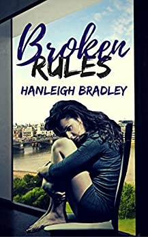 Broken Rules (The Rules Series Book 1) by [Bradley, Hanleigh]